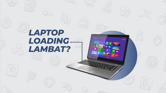 Apa Saja sih Penyebab Laptop Lemot?